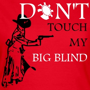 Dont touch my big blind T-Shirts - Frauen T-Shirt