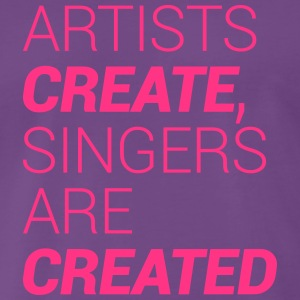 Artists Create, Singers Are Created T-Shirts - Men's Premium T-Shirt