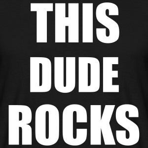 Dude Rocks T-Shirts - Men's T-Shirt