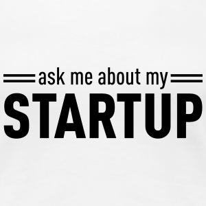Ask Me About My Startup T-Shirts - Women's Premium T-Shirt