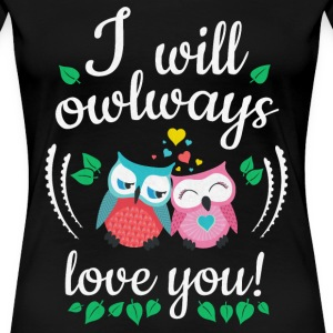 i will owlways love you owls je vais owlways amour vous hiboux Tee shirts - T-shirt Premium Femme