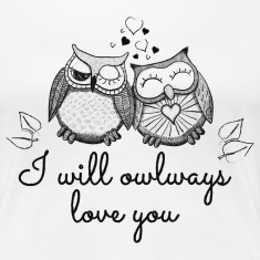 I will owlways love you Eulen T-Shirts