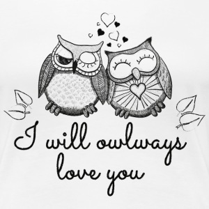 i will owlways love you owls jeg vil owlways kærlighed du ugler T-shirts - Dame premium T-shirt