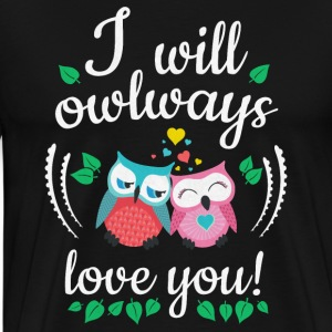 i will owlways love you owls je vais owlways amour vous hiboux Tee shirts - T-shirt Premium Homme