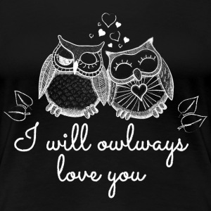 i will owlways love you owls ik zal owlways liefde u uilen T-shirts - Vrouwen Premium T-shirt