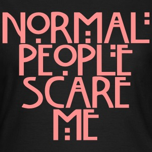 Normal people scare me T-shirts - Vrouwen T-shirt