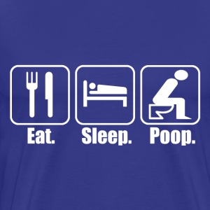 Eat Sleep Poop T-Shirts - Men's Premium T-Shirt