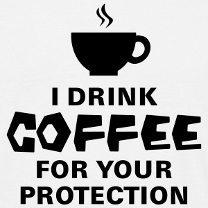 I Drink Coffee For Your Protection T-shirts - Mannen T-shirt