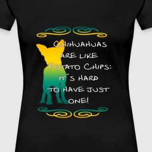chihuahuas are like potato-chips T-Shirts - Frauen Premium T-Shirt
