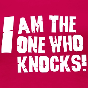 I am the one who knocks T-Shirts - Women's Premium T-Shirt