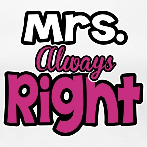 Mrs. always right T-Shirts - Women's Premium T-Shirt