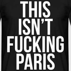 This isn't fucking Paris T-shirts - T-shirt herr