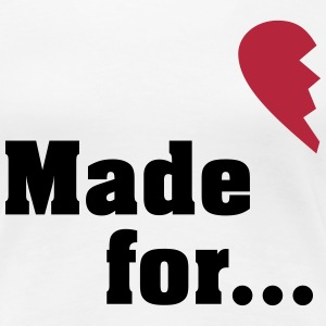 Made for each other - partner shirt T-shirts - Dame premium T-shirt