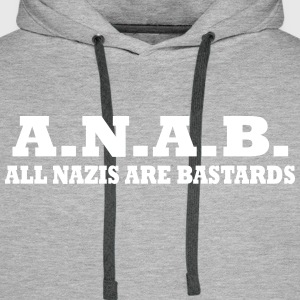 ALL NAZIS ARE BASTARDS Hoodies & Sweatshirts - Men's Premium Hoodie
