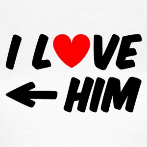 I love him T-shirts - Dame-T-shirt
