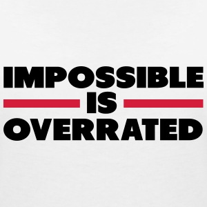 Impossible Is Overrated T-Shirts - Women's V-Neck T-Shirt