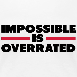 Impossible Is Overrated T-Shirts - Women's Premium T-Shirt