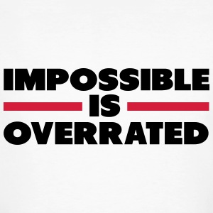 Impossible Is Overrated Camisetas - Camiseta ecológica hombre