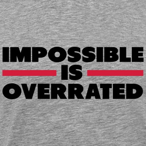Impossible Is Overrated T-shirts - Herre premium T-shirt