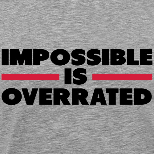 Impossible Is Overrated