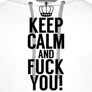 Keep Calm and Fuck You! Pullover & Hoodies - Männer Premium Hoodie