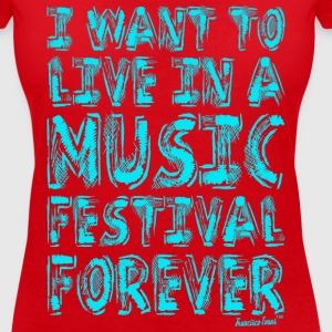 I want to live in a music festival forever T-Shirts - Frauen T-Shirt mit V-Ausschnitt