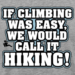 If climbing was easy, we would call it hiking T-shirts - Mannen Premium T-shirt