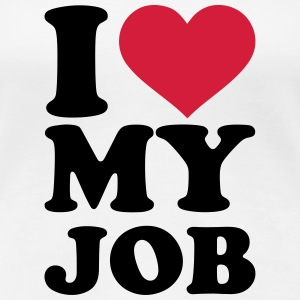 I love my job T-Shirts - Frauen Premium T-Shirt