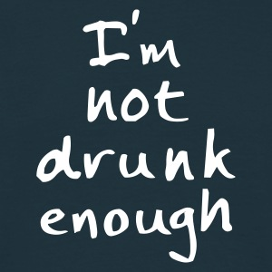 not drunk enough - Men's T-Shirt