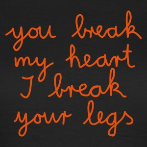 you break my heart - - Camiseta mujer