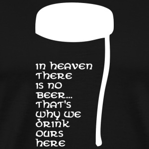 In Heaven there is no beer T-shirts - Herre premium T-shirt
