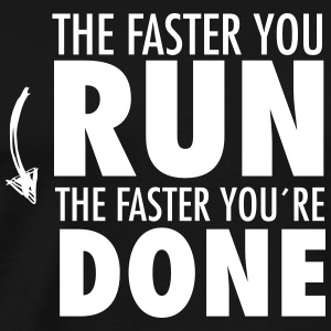 The Faster You Run - The Faster You´re Done T-shirts - Herre premium T-shirt