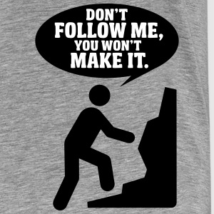 Hiking: don't follow me, you won't make it T-shirts - Premium-T-shirt herr