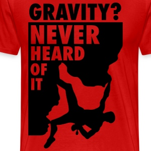 Gravity? Never heard of it T-shirts - Mannen Premium T-shirt