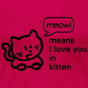 MEOW means I LOVE YOU in kitten Koszulki - Koszulka damska Premium