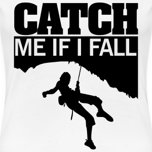 Climbing: catch me if I fall T-shirts - Vrouwen Premium T-shirt