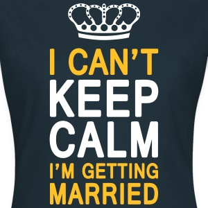 I CAN'T KEEP CALM I'm getting MARRIED (1c or 2c) T-shirts - Vrouwen T-shirt