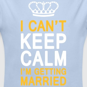 I CAN'T KEEP CALM I'm getting MARRIED (1c or 2c) Sweats - Body bébé bio manches longues