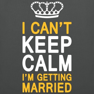 I CAN'T KEEP CALM I'm getting MARRIED (1c or 2c) Taschen & Rucksäcke - Stoffbeutel
