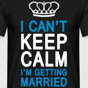 I CAN'T KEEP CALM I'm getting MARRIED (1c or 2c) T-Shirts - Männer T-Shirt