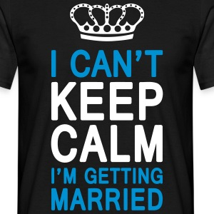 I CAN'T KEEP CALM I'm getting MARRIED (1c or 2c) T-shirts - Mannen T-shirt
