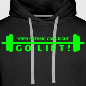 when nothing goes right, GO LIFT! - Männer Premium Hoodie