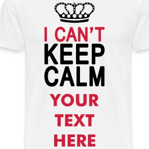 I CAN'T KEEP CALM (1c or 2c) T-shirts - Mannen Premium T-shirt