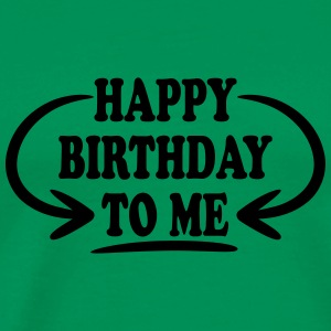 Happy Birthday To Me Design Camisetas - Camiseta premium hombre