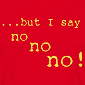 but i say no - Mannen T-shirt