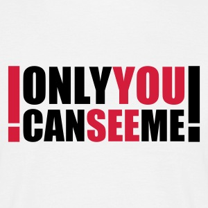 only you can see me - Mannen T-shirt