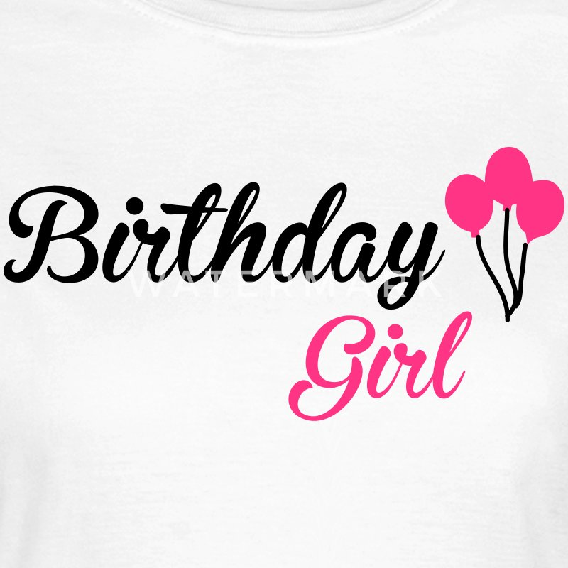 Quotes About A Birthday Girl: Birthday Girl T-Shirt