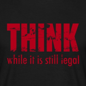 Think while it's still legal - rot T-Shirts - Männer T-Shirt