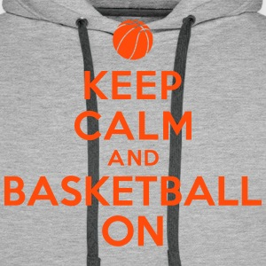 Keep calm and basketball on Sweat-shirts - Sweat-shirt à capuche Premium pour hommes