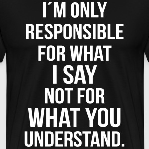 Responsibility for what i say T-Shirts - Männer Premium T-Shirt
